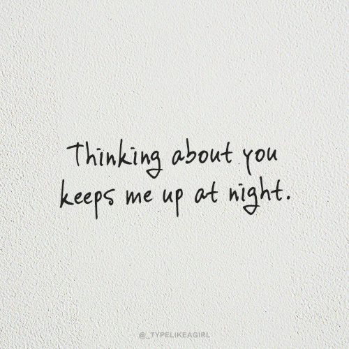 Keeps Me Up At Night: Thinking about you  keeps me up at night.  @ TYPELIKEAGIRL