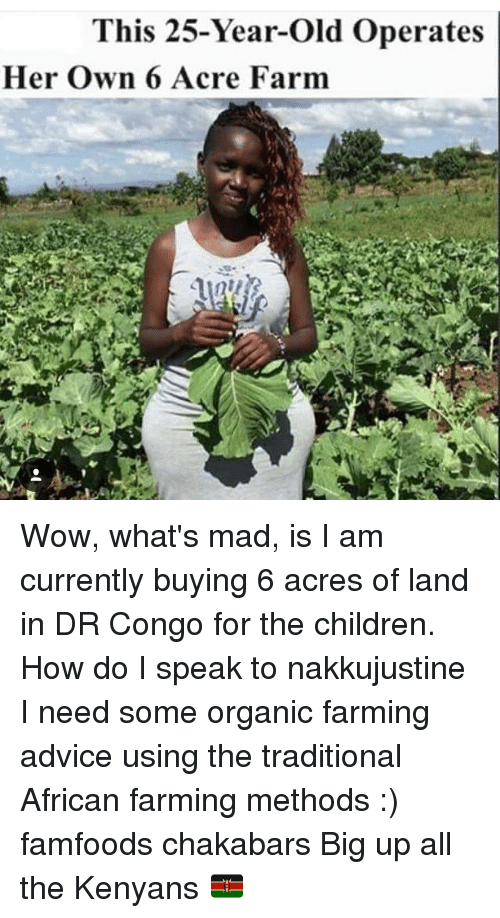 Big Up: This 25-Year-old Operates  Her own 6 Acre Farm Wow, what's mad, is I am currently buying 6 acres of land in DR Congo for the children. How do I speak to nakkujustine I need some organic farming advice using the traditional African farming methods :) famfoods chakabars Big up all the Kenyans 🇰🇪