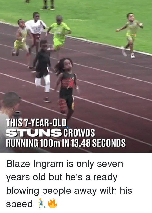 Dank, Blaze, and Old: THIS 7-YEAR-OLD  STUNS CROWDS  RUNNING 100m IN 13.48 SECONDS Blaze Ingram is only seven years old but he's already blowing people away with his speed 🏃‍♂️🔥