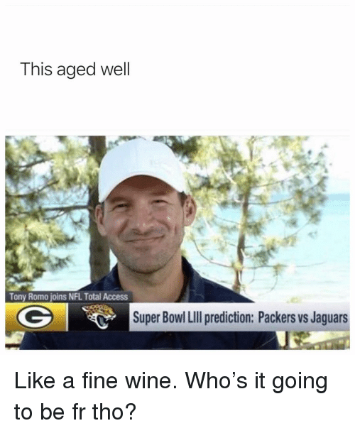 Nfl, Sports, and Super Bowl: This aged well  Tony Romo joins NFL Total Access  Super Bowl LilIl prediction: Packers vs Jaguars Like a fine wine. Who's it going to be fr tho?