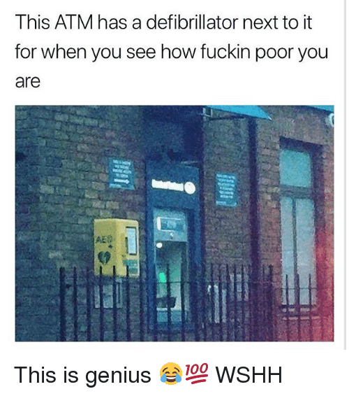Memes, Wshh, and Genius: This ATM has a defibrillator next to it  for when you see how fuckin poor you  are  AED This is genius 😂💯 WSHH