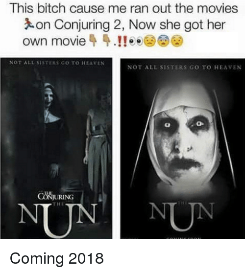 Conjuring 2: This bitch cause me ran out the movies  on Conjuring 2, Now she got her  own movie 44.! ee  NOT ALL SISTERS GO TO HEAVEN  NOT ALL SISTERS GO TO HEAVEN  URING Coming 2018