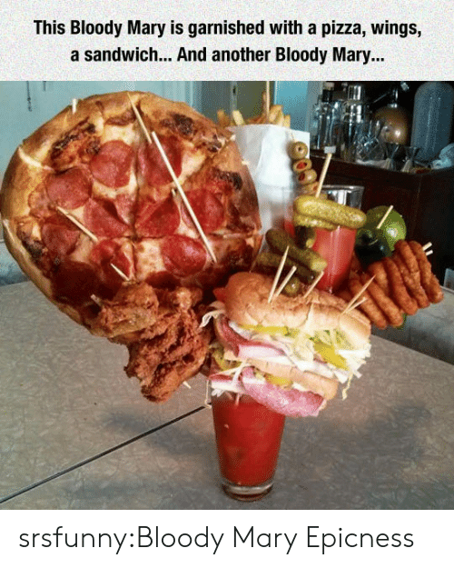 Pizza, Tumblr, and Blog: This Bloody Mary is garnished with a pizza, wings,  a sandwich... And another Bloody Mary... srsfunny:Bloody Mary Epicness