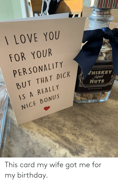 Me: This card my wife got me for my birthday.