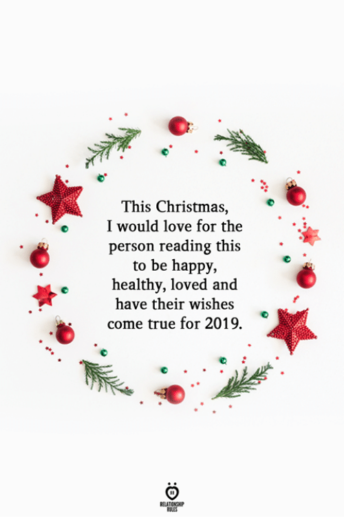 this christmas: This Christmas,  I would love for the  person reading this  to be happy,  healthy, loved and  have their wishes  come true for 2019