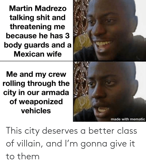 Villain: This city deserves a better class of villain, and I'm gonna give it to them