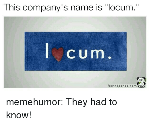"""Tumblr, Blog, and Http: This company's name is """"locum.""""  ycum  boredpando.com memehumor:  They had to know!"""