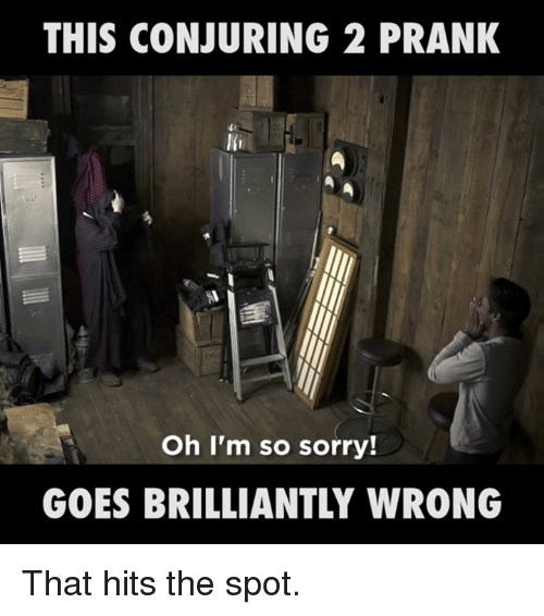 Conjuring 2: THIS CONJURING 2 PRANK  Oh I'm so sorry!  GOES BRILLIANTLY WRONG That hits the spot.