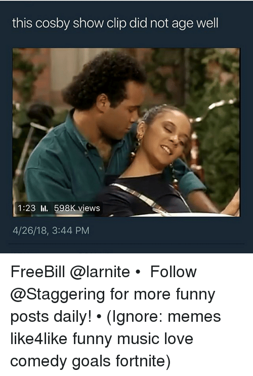 cosby show: this cosby show clip did not age well  1:23 l. 598K view:s  4/26/18, 3:44 PM FreeBill @larnite • ➫➫➫ Follow @Staggering for more funny posts daily! • (Ignore: memes like4like funny music love comedy goals fortnite)