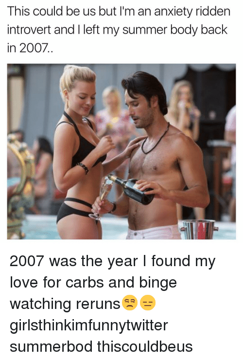 Summer Body: This could be us but I'm an anxiety ridden  introvert and I left my summer body back  in 2007. 2007 was the year I found my love for carbs and binge watching reruns😒😑 girlsthinkimfunnytwitter summerbod thiscouldbeus