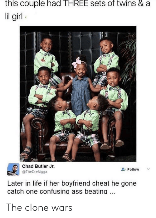 clone wars: this couple had THREE sets of twins & a  il g  Chad Butler Jr  aTheDreNigga  Follow  Later in life if her boyfriend cheat he gone  catch one confusing ass beating The clone wars