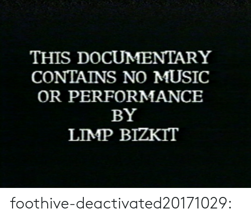 Documentary: THIS DOCUMENTARY  CONTAINS NO MUSIC  OR PERFORMANCE  BY  LIMP BIZKIT foothive-deactivated20171029: