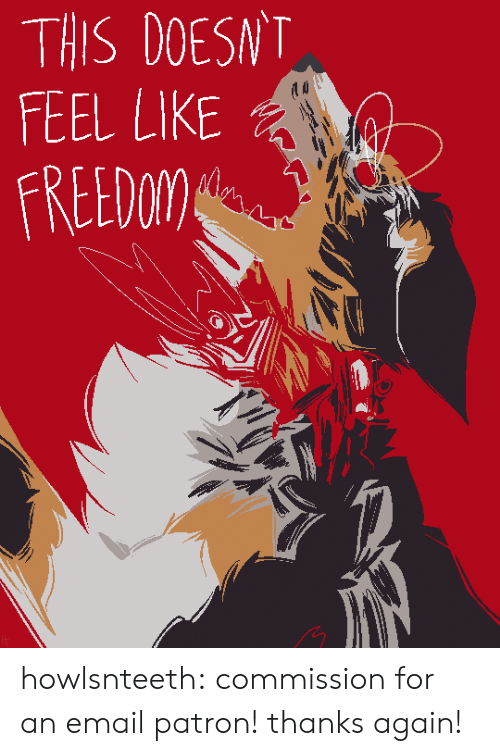 Tumblr, Blog, and Email: THIS DOESNT  FEEL LIKE  FREEDoM) howlsnteeth:  commission for an email patron! thanks again!