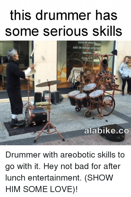 Drummers: this drummer has  some serious skills  zona de  sala de trabajo en grupo  nternet-  alabike co Drummer with areobotic skills to go with it. Hey not bad for after lunch entertainment. (SHOW HIM SOME LOVE)!