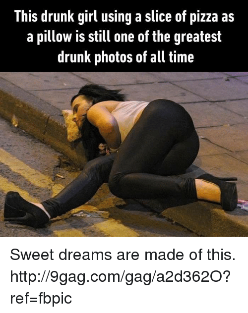 Drunks Girls: This drunk girl using a slice of pizza as  a pillow is still one of the greatest  drunk photos of all time Sweet dreams are made of this. http://9gag.com/gag/a2d362O?ref=fbpic