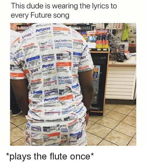 Dude, Funny, and Future: This dude is wearing the lyrics to  every Future song  Perocer *plays the flute once*