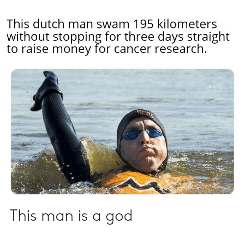 stopping: This dutch man swam 195 kilometers  without stopping for three days straight  to raise money for cancer research  etsur This man is a god