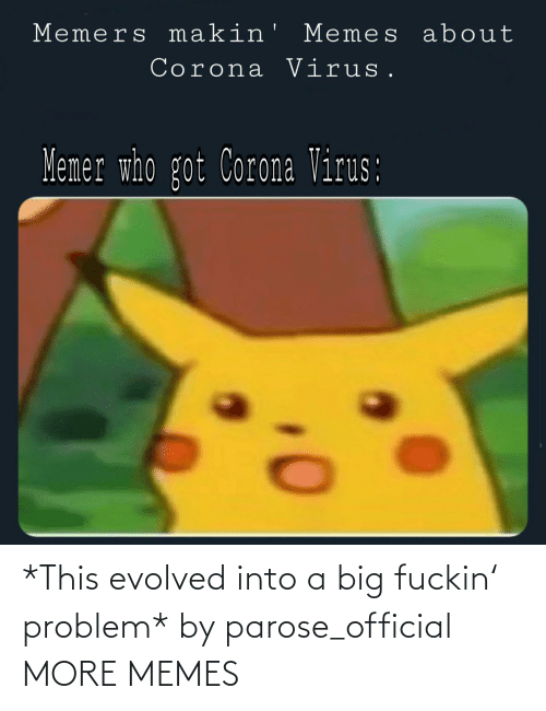problem: *This evolved into a big fuckin' problem* by parose_official MORE MEMES