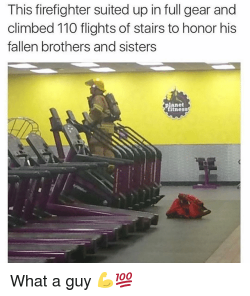 brothers and sisters: This firefighter suited up in full gear and  climbed 110 flights of stairs to honor his  fallen brothers and sisters  planet  tness What a guy 💪💯