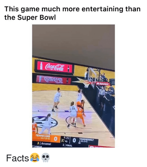 entertaining: This game much more entertaining than  the Super Bowl  34  TENNESSEE  9:35  VANDERBILT  6-15 (1-7)  14-7(3-5)  30B  3 Arsenal  1 FINAL  League Facts😂💀