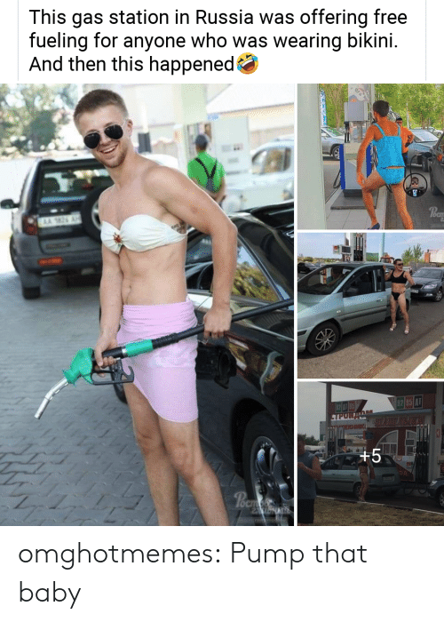 station: This gas station in Russia was offering free  fueling for  And then this happened  anyone who was wearing bikini.  AA 26  OCI  62 085 A1  TPUR  XHMIK  +5  Poem  rostavriob  1V omghotmemes:  Pump that baby