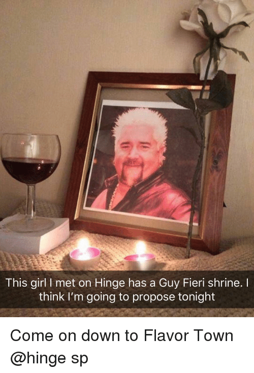 Funny, Guy Fieri, and Girl: This girl I met on Hinge has a Guy Fieri shrine.  think I'm going to propose tonight Come on down to Flavor Town @hinge sp