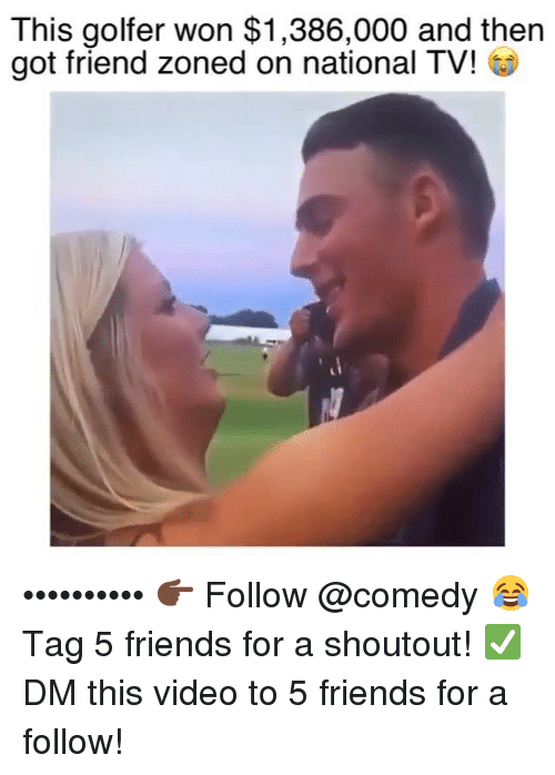 Friends, Funny, and Video: This golfer won $1,386,000 and then  got friend zoned on national TV! •••••••••• 👉🏿 Follow @comedy 😂 Tag 5 friends for a shoutout! ✅ DM this video to 5 friends for a follow!