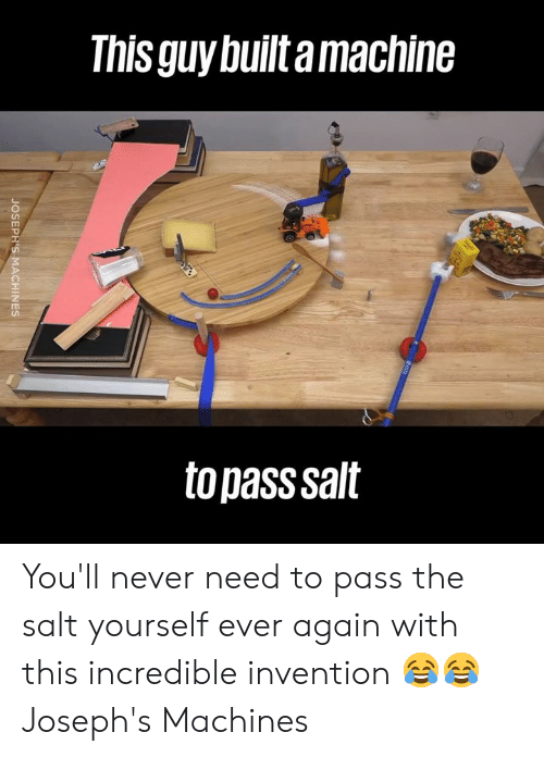 invention: This guy builtamachine  to pass salt You'll never need to pass the salt yourself ever again with this incredible invention 😂😂  Joseph's Machines