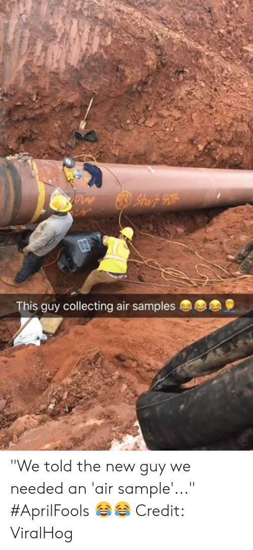 """Air, New, and The New Guy: This guy collecting air samples """"We told the new guy we needed an 'air sample'..."""" #AprilFools 😂😂  Credit: ViralHog"""