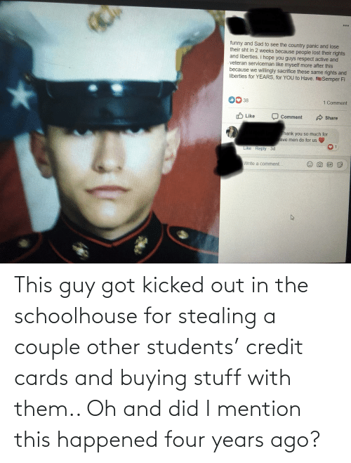 Stealing A: This guy got kicked out in the schoolhouse for stealing a couple other students' credit cards and buying stuff with them.. Oh and did I mention this happened four years ago?