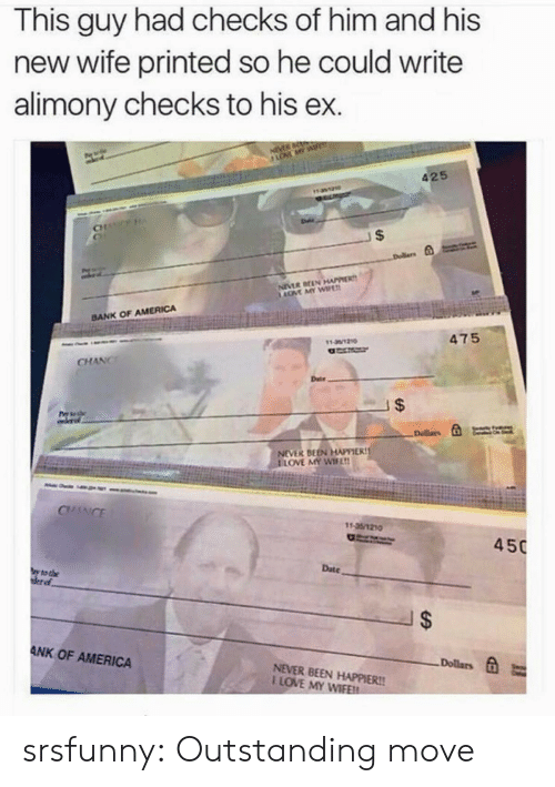 America, Love, and Tumblr: This guy had checks of him and his  new wife printed so he could write  alimony checks to his ex.  425  CH  BANK OF AMERICA  475  131210  CHANCr  Date  NEVER BEEN HAPPIER!  LOVE MY WIFE  CHANCE  450  Date  to the  ANK OF AMERICA  Dollars E  NEVER BEEN HAPPIER!!  I LOVE MY WIFE srsfunny:  Outstanding move