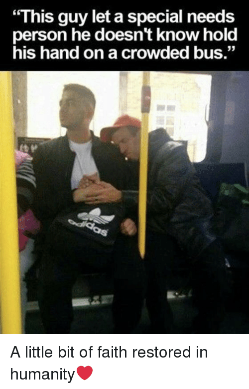 """Special Needs: """"This guy let a special needs  person he doesn't know hold  his hand on a crowded bus."""" A little bit of faith restored in humanity❤️"""