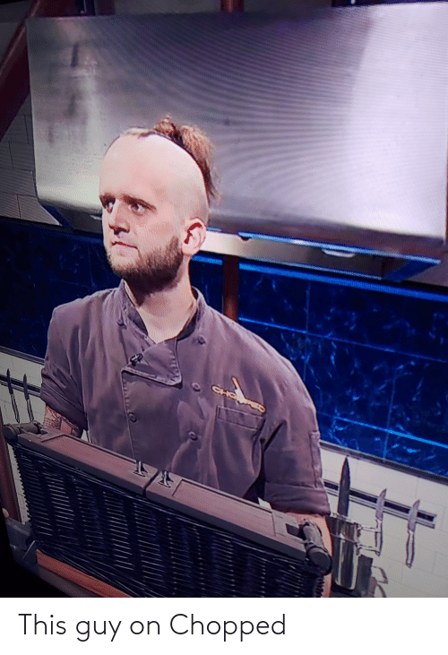 chopped: This guy on Chopped