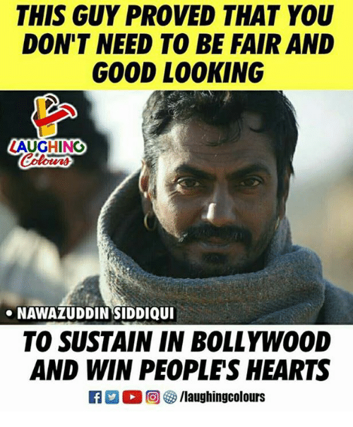 Bollywood: THIS GUY PROVED THAT YOU  DON'T NEED TO BE FAIR AND  GOOD LO0KING  AUGHING  NAWAZUDDIN SIDDIQUI  TO SUSTAIN IN BOLLYWOOD  AND WIN PEOPLES HEARTS