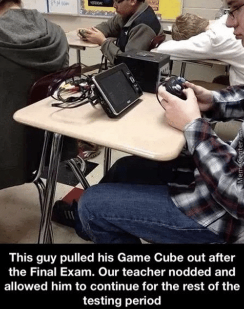 Period, Teacher, and Game: This guy pulled his Game Cube out after  the Final Exam. Our teacher nodded and  allowed him to continue for the rest of the  testing period