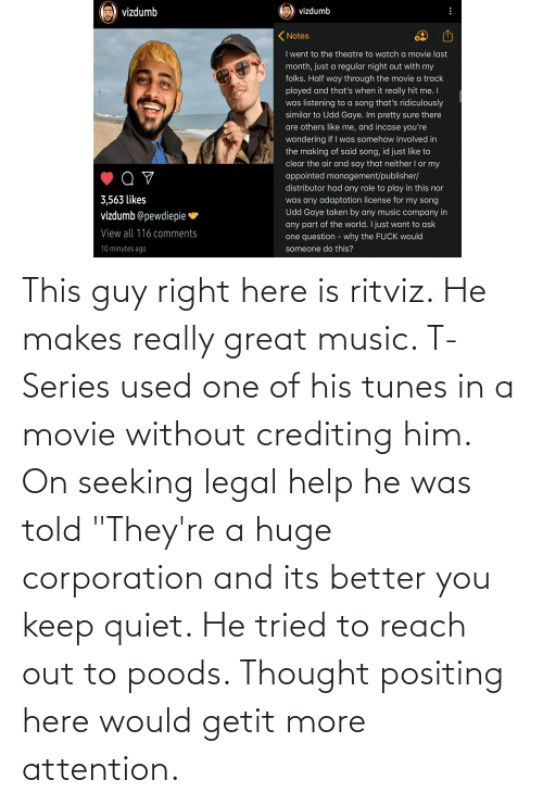 """Reach Out: This guy right here is ritviz. He makes really great music. T-Series used one of his tunes in a movie without crediting him. On seeking legal help he was told """"They're a huge corporation and its better you keep quiet. He tried to reach out to poods. Thought positing here would getit more attention."""
