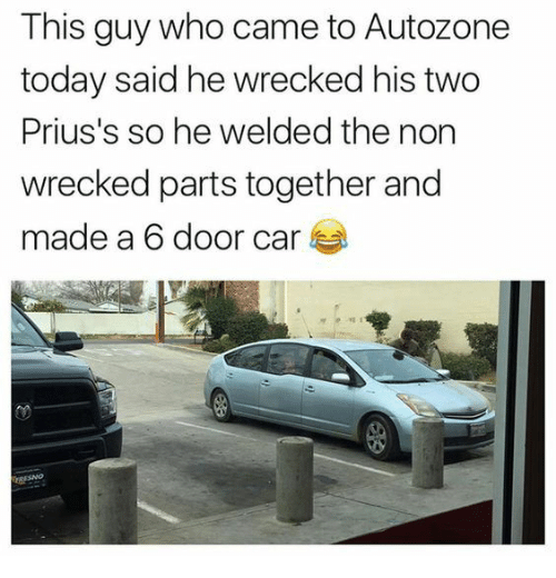 Wrecked: This guy who came to Autozone  today said he wrecked his two  Prius's so he welded the non  wrecked parts together and  made a 6 door car