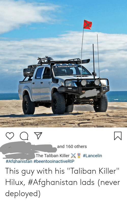 """Afghanistan: This guy with his """"Taliban Killer"""" Hilux, #Afghanistan lads (never deployed)"""
