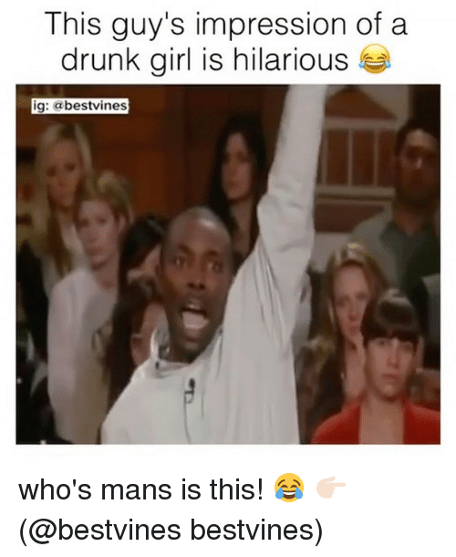 Drunks Girls: This guy's impression of a  drunk girl is hilarious  ig: a bestvines who's mans is this! 😂 👉🏻(@bestvines bestvines)