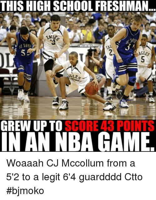 high-school-freshman: THIS HIGH SCHOOL FRESHMAN  NBAMEMES  NGLES  SCORE 43 POINTS  GREWUPTO  IN AN NBA GAME Woaaah CJ Mccollum from a 5'2 to a legit 6'4 guardddd  Ctto  #bjmoko