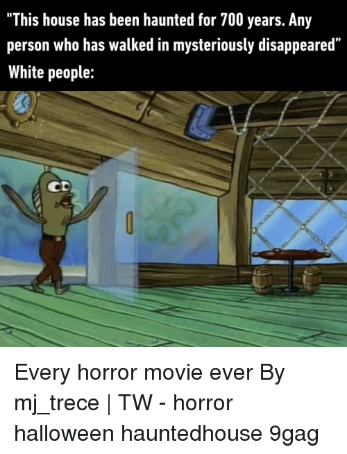 """9gag, Halloween, and Memes: """"This house has been haunted for 700 years. Any  person who has walked in mysteriously disappeared""""  White people:  CD Every horror movie ever⠀ By mj_trece 