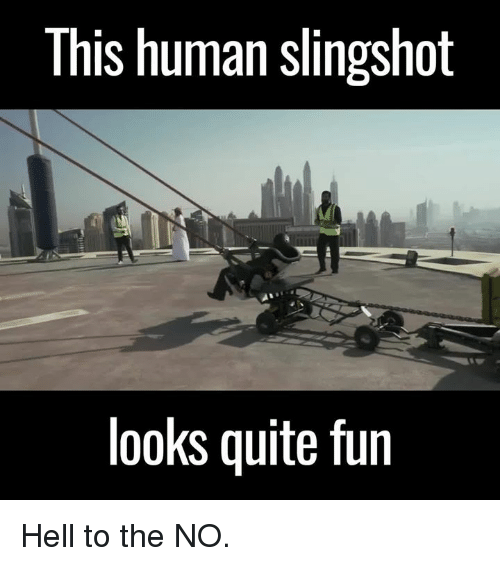 slingshot: This human slingshot  looks quite fun Hell to the NO.