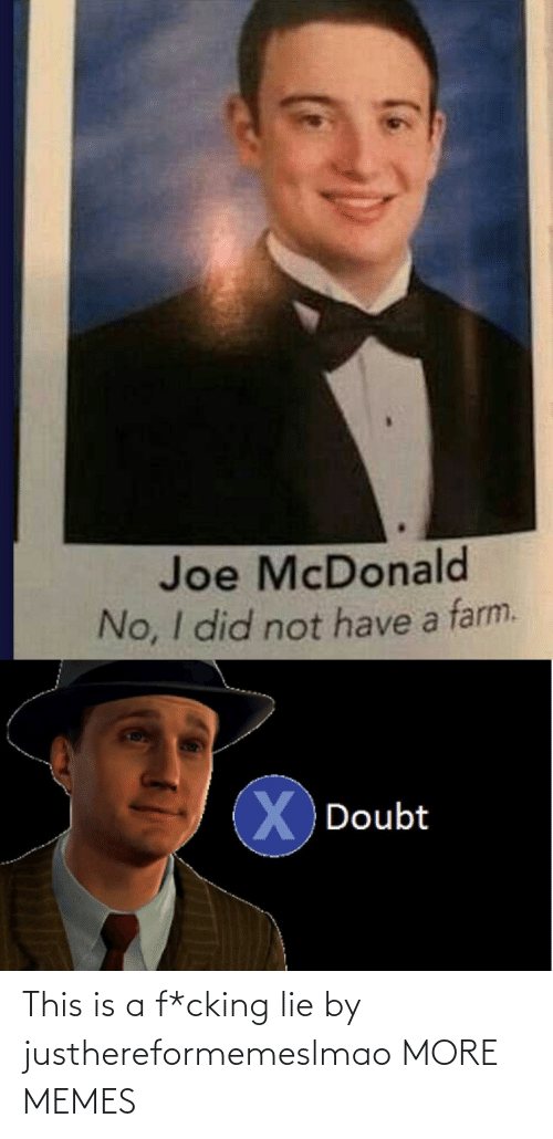 Is A: This is a f*cking lie by justhereformemeslmao MORE MEMES