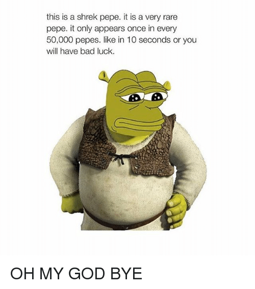 Rare Pepes: this is a shrek pepe. it is a very rare  pepe. it only appears once in every  50,000 pepes. like in 10 seconds or you  will have bad luck. OH MY GOD BYE