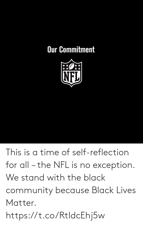 self: This is a time of self-reflection for all – the NFL is no exception.  We stand with the black community because Black Lives Matter. https://t.co/RtIdcEhj5w