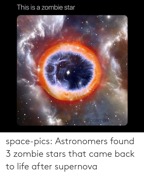 Stars: This is a zombie star  @cosmos space-pics:  Astronomers found 3 zombie stars that came back to life after supernova