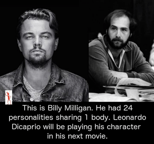 Leonardo DiCaprio: This is Billy Milligan. He had 24  personalities sharing 1 body. Leonardo  Dicaprio will be playing his character  in his next movie.