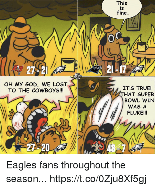 Dallas Cowboys, Philadelphia Eagles, and God: This  IS  fine  27-2  21L17  NEL  EME  UY  OH My GOD, WE LOST  TO THE COWBOYS!  IT'S TRUE!  THAT SUPER  BOWL WIN  WAS A  FLUKE!!!  27 20 Eagles fans throughout the season... https://t.co/0Zju8Xf5gj