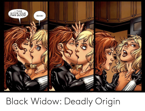 Black Widow: --THIS  IS FOR YOUR  OWN GOOD.  MHM! Black Widow: Deadly Origin
