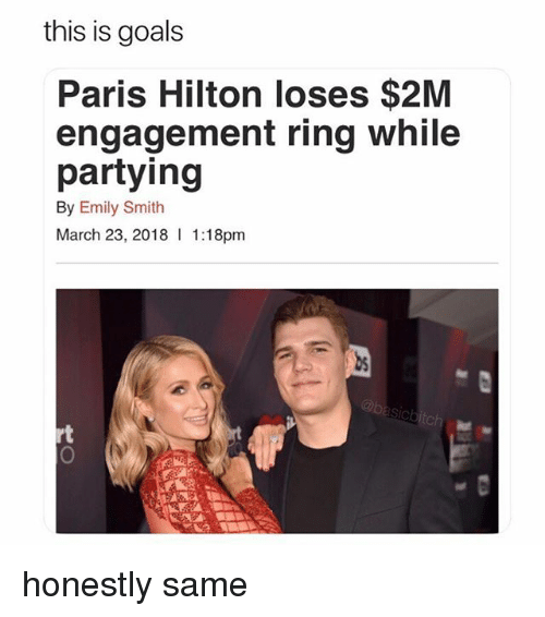 Goals, Paris Hilton, and Hilton: this is goals  Paris Hilton loses $2M  engagement ring while  partying  By Emily Smith  March 23, 2018 1:18pm  ut  rt honestly same